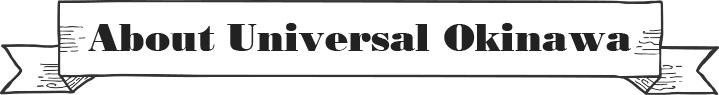 About Universal Okinawa